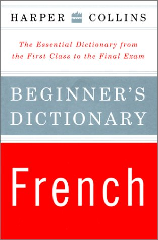 HarperCollins Beginner's French Dictionary: The Essential Dictionary from the First Class to the Final Exam 9780062737519
