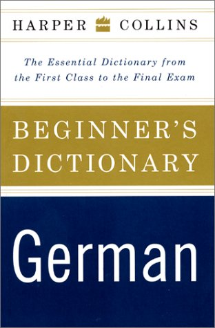 HarperCollins Beginner's German Dictionary: The Essential Dictionary from the First Class to the Final Exam 9780062737533