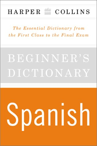 HarperCollins Beginner's Spanish Dictionary: The Essential Dictionary from the First Class to the Final Exam 9780062737540