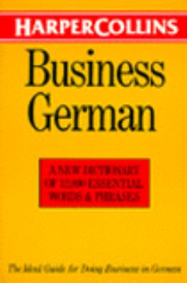 HarperCollins Business German: A New Dictionary of 12,000 Words and Phrases Essential for All...