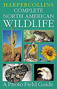 HarperCollins Complete North American Wildlife: A Photo Field Guide