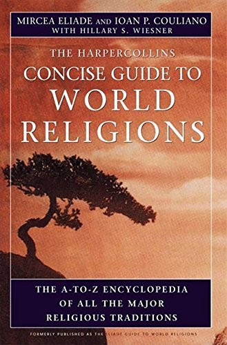 HarperCollins Concise Guide to World Religions: The A-To-Z Encyclopedia of All the Major Religious Traditions 9780060621513