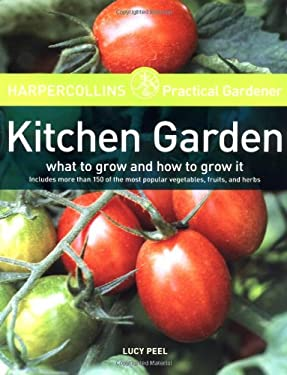 HarperCollins Practical Gardener: Kitchen Garden: What to Grow and How to Grow It