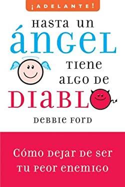 Hasta un Angel Tiene Algo de Diablo: Como Dejar de Ser Tu Peor Enemigo 9780061710513