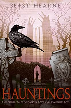 Hauntings: And Other Tales of Danger, Love, and Sometimes Loss