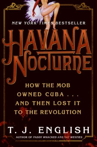 Havana Nocturne: How the Mob Owned Cuba- And Then Lost It to the Revolution 9780061147715