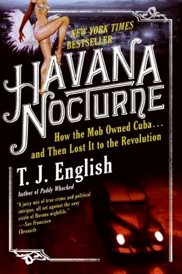 Havana Nocturne: How the Mob Owned Cuba... and Then Lost It to the Revolution 9780061712746