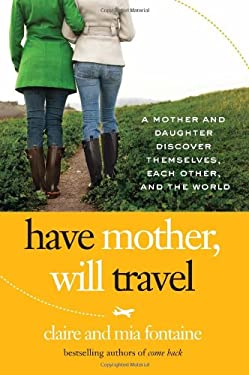 Have Mother, Will Travel: A Mother and Daughter Discover Themselves, Each Other, and the World 9780061688393