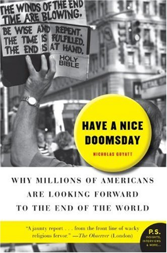 Have a Nice Doomsday: Why Millions of Americans Are Looking Forward to the End of the World 9780061152245
