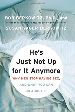 He's Just Not Up for It Anymore: Why Men Stop Having Sex, and What You Can Do about It 9780061192036