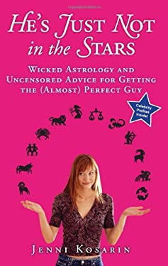 He's Just Not in the Stars: Wicked Astrology and Uncensored Advice for Getting the (Almost) Perfect Guy 9780060887285