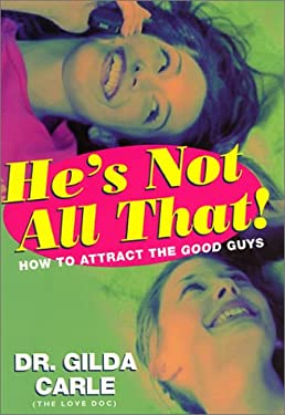 He's Not All That!: How to Attract the Good Guys