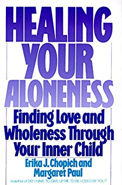 Healing Your Aloneness: Finding Love and Wholeness Through Your Inner Child 9780062501493