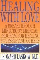 Healing with Love: A Physician's Breakthrough Mind/Body Medical Guide for Healing Yourself and Others: The Art of Holo