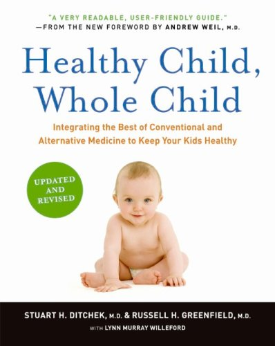 Healthy Child, Whole Child: Integrating the Best of Conventional and Alternative Medicine to Keep Your Kids Healthy 9780061685989