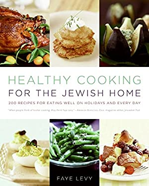 Healthy Cooking for the Jewish Home: 200 Recipes for Eating Well on Holidays and Every Day 9780060787844