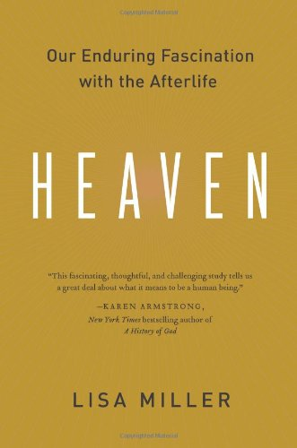 Heaven: Our Enduring Fascination with the Afterlife 9780060554767