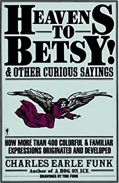 Heavens to Betsy!: And Other Curious Sayings