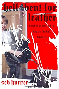Hell Bent for Leather: Confessions of a Heavy Metal Addict 9780060722920