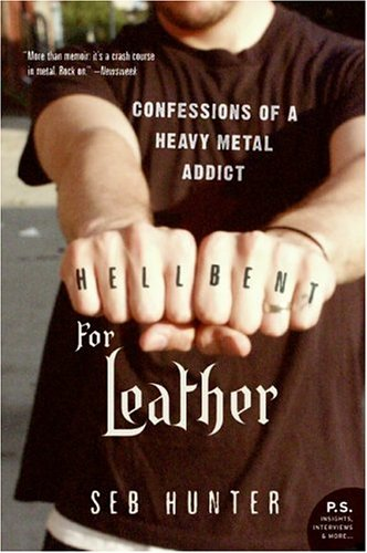 Hell Bent for Leather: Confessions of a Heavy Metal Addict 9780060722937