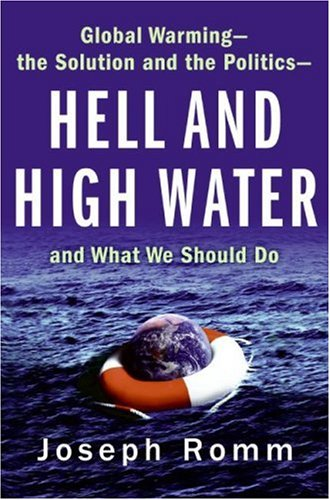 Hell and High Water: Global Warming--The Solution and the Politics--And What We Should Do 9780061172120