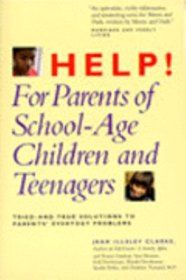 Help! for Parents of School-Age Children and Teenagers: Tried-And-True Solutions to Parents'....
