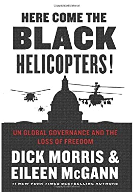 Here Come the Black Helicopters!: Un Global Governance and the Loss of Freedom 9780062240590