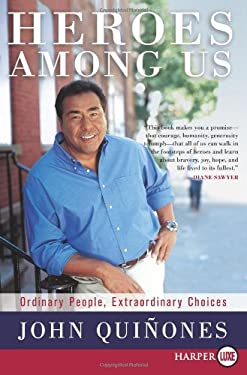 Heroes Among Us: Ordinary People, Extraordinary Choices 9780061763960