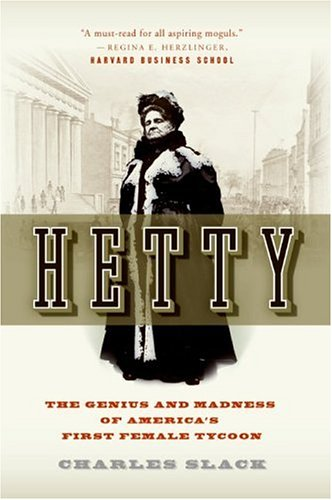 Hetty: The Genius and Madness of America's First Female Tycoon 9780060542573
