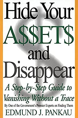 Hide Your Assets & Disappear: A Step-By-Step Guide to Vanishing Without a Trace