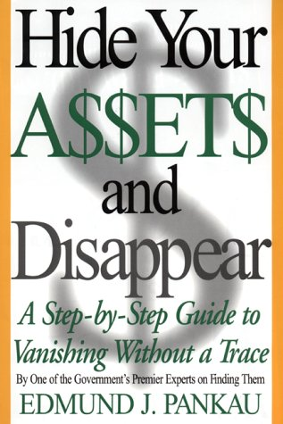 Hide Your Assets and Disappear: A Step-By-Step Guide to Vanishing Without a Trace