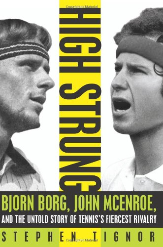 High Strung: Bjorn Borg, John McEnroe, and the Untold Story of Tennis's Fiercest Rivalry 9780062009845