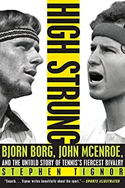 High Strung: Bjorn Borg, John McEnroe, and the Untold Story of Tennis's Fiercest Rivalry 9780062009852