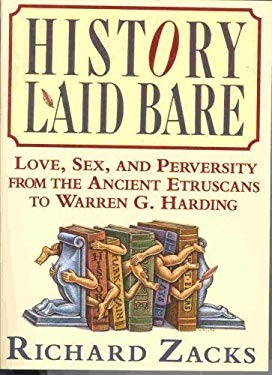 History Laid Bare: Love, Sex, and Perversity from the Ancient Etruscans to Warren G. Harding 9780060925994