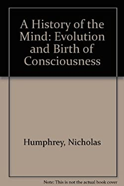 History of the Mind: Evolution and the Birth of Consciousness