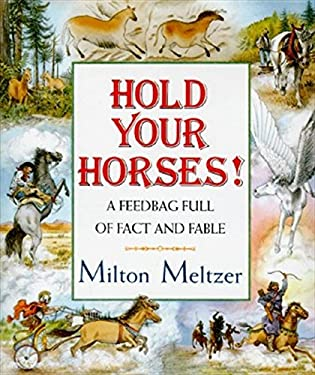 Hold Your Horses!: A Feedbag Full of Facts and Fables