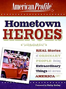 Hometown Heroes: Real Stories of Ordinary People Doing Extraordinary Things All Across America