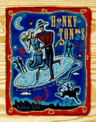 Honky-Tonks: The Guide to Country Dancin' and Romancin'