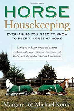 Horse Housekeeping: Everything You Need to Know to Keep a Horse at Home 9780060573089