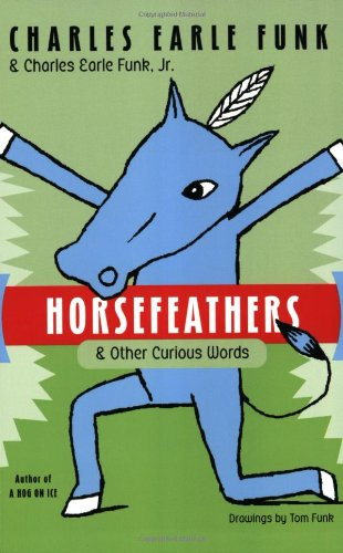 Horsefeathers: & Other Curious Words 9780060513375