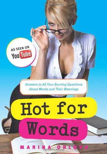 Hot for Words: Answers to All Your Burning Questions about Words and Their Meanings