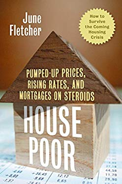 House Poor: Pumped-Up Prices, Rising Rates, and Mortgages on Steroids