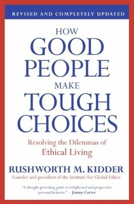 How Good People Make Tough Choices: Resolving the Dilemmas of Ethical Living 9780061743993