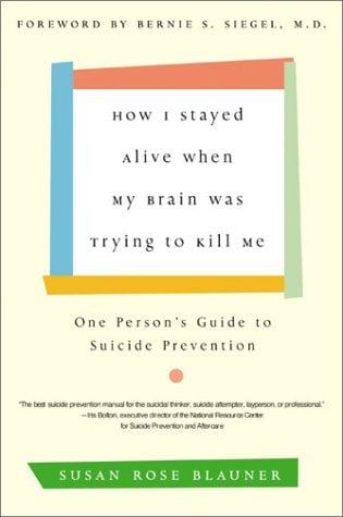 How I Stayed Alive When My Brain Was Trying to Kill Me: One Person's Guide to Suicide Prevention 9780060936211