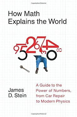 How Math Explains the World: A Guide to the Power of Numbers, from Car Repair to Modern Physics 9780061241765