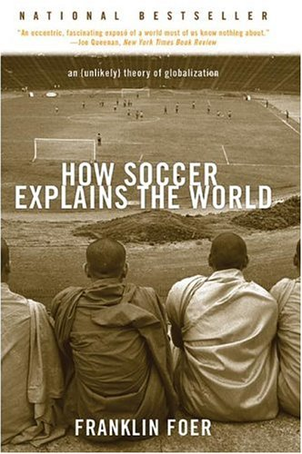 How Soccer Explains the World: An Unlikely Theory of Globalization 9780060731427