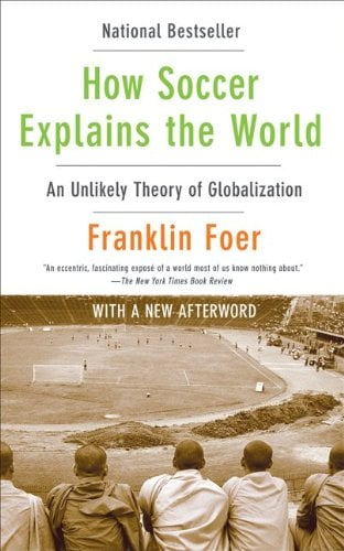How Soccer Explains the World: An Unlikely Theory of Globalization 9780061978050