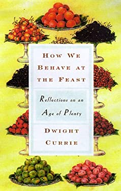 How We Behave at the Feast: Reflections on an Age of Plenty