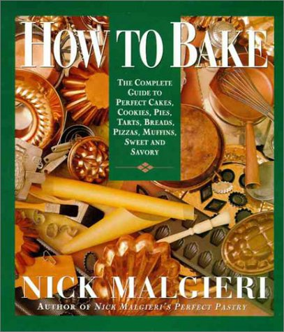 How to Bake: Complete Guide to Perfect Cakes, Cookies, Pies, Tarts, Breads, Pizzas, Muffins, 9780060168193