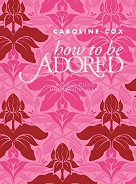How to Be Adored: A Girl's Guide to Hollywood Glamour 9780061992919